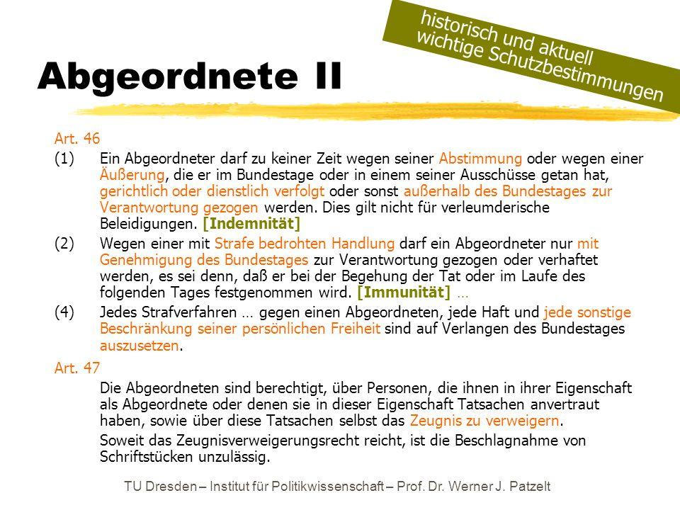 TU Dresden – Institut für Politikwissenschaft – Prof. Dr. Werner J. Patzelt Abgeordnete II Art. 46 (1) Ein Abgeordneter darf zu keiner Zeit wegen sein