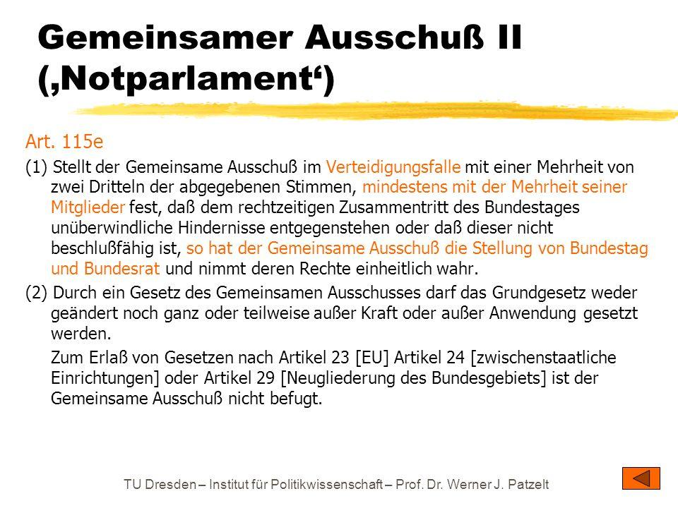 TU Dresden – Institut für Politikwissenschaft – Prof. Dr. Werner J. Patzelt Gemeinsamer Ausschuß II ('Notparlament') Art. 115e (1) Stellt der Gemeinsa