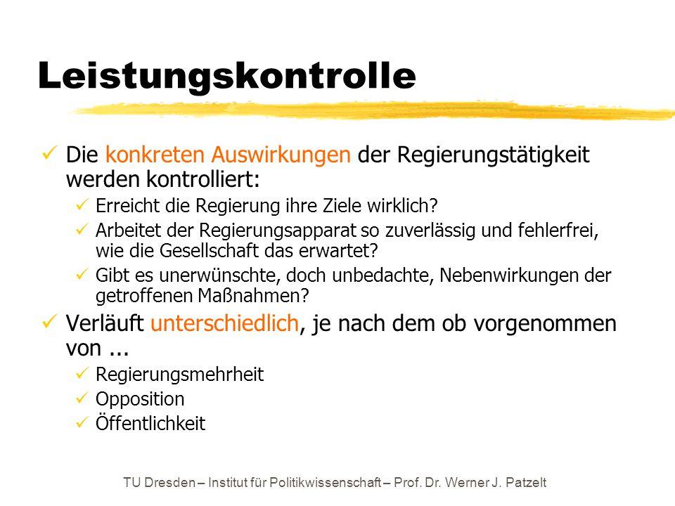 TU Dresden – Institut für Politikwissenschaft – Prof. Dr. Werner J. Patzelt Leistungskontrolle Die konkreten Auswirkungen der Regierungstätigkeit werd