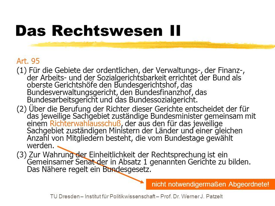 TU Dresden – Institut für Politikwissenschaft – Prof. Dr. Werner J. Patzelt Das Rechtswesen II nicht notwendigermaßen Abgeordnete! Art. 95 (1) Für die