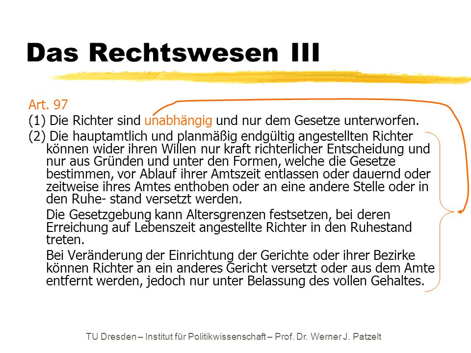 TU Dresden – Institut für Politikwissenschaft – Prof. Dr. Werner J. Patzelt Das Rechtswesen III Art. 97 (1) Die Richter sind unabhängig und nur dem Ge