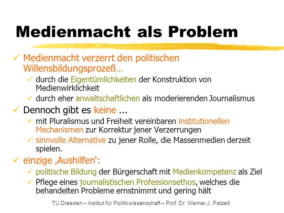 TU Dresden – Institut für Politikwissenschaft – Prof. Dr. Werner J. Patzelt Medienmacht als Problem Medienmacht verzerrt den politischen Willensbildun