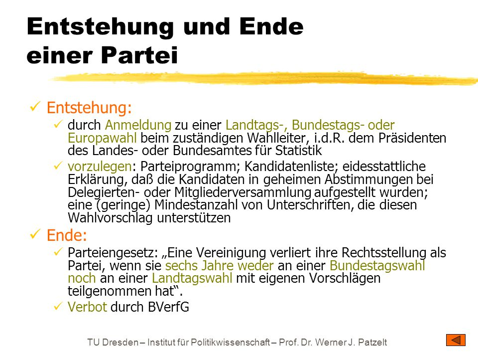TU Dresden – Institut für Politikwissenschaft – Prof. Dr. Werner J. Patzelt Entstehung und Ende einer Partei Entstehung: durch Anmeldung zu einer Land