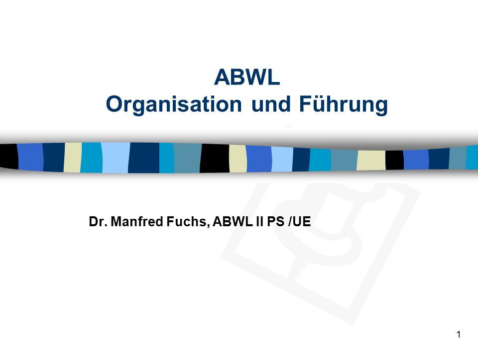 1 ABWL Organisation und Führung Dr. Manfred Fuchs, ABWL II PS /UE