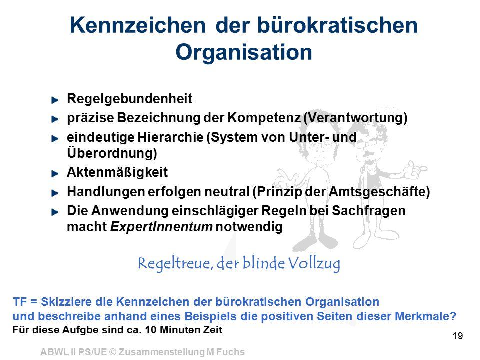 ABWL II PS/UE © Zusammenstellung M Fuchs 19 Kennzeichen der bürokratischen Organisation Regelgebundenheit präzise Bezeichnung der Kompetenz (Verantwor
