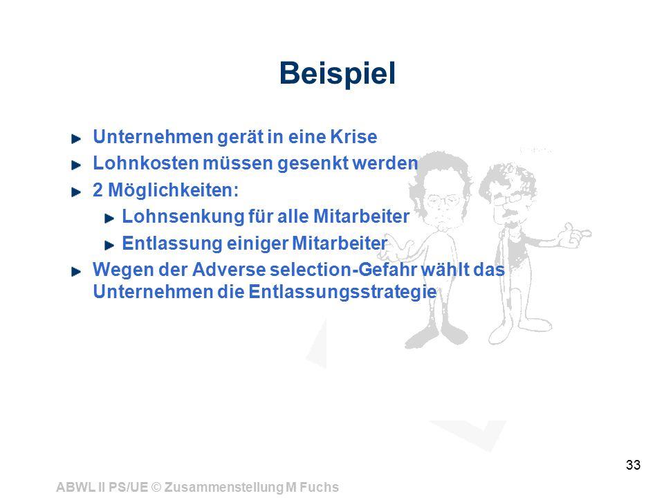 ABWL II PS/UE © Zusammenstellung M Fuchs 33 Beispiel Unternehmen gerät in eine Krise Lohnkosten müssen gesenkt werden 2 Möglichkeiten: Lohnsenkung für