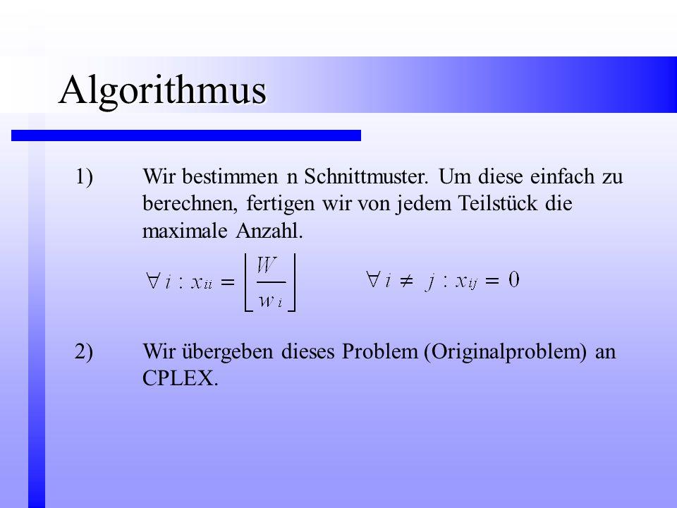 1)Wir bestimmen n Schnittmuster. Um diese einfach zu berechnen, fertigen wir von jedem Teilstück die maximale Anzahl. 2)Wir übergeben dieses Problem (