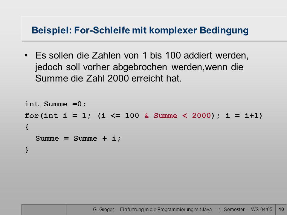 G. Gröger - Einführung in die Programmierung mit Java - 1. Semester - WS 04/0510 Beispiel: For-Schleife mit komplexer Bedingung Es sollen die Zahlen v