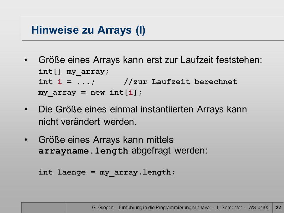 G. Gröger - Einführung in die Programmierung mit Java - 1. Semester - WS 04/0522 Hinweise zu Arrays (I) Größe eines Arrays kann erst zur Laufzeit fest