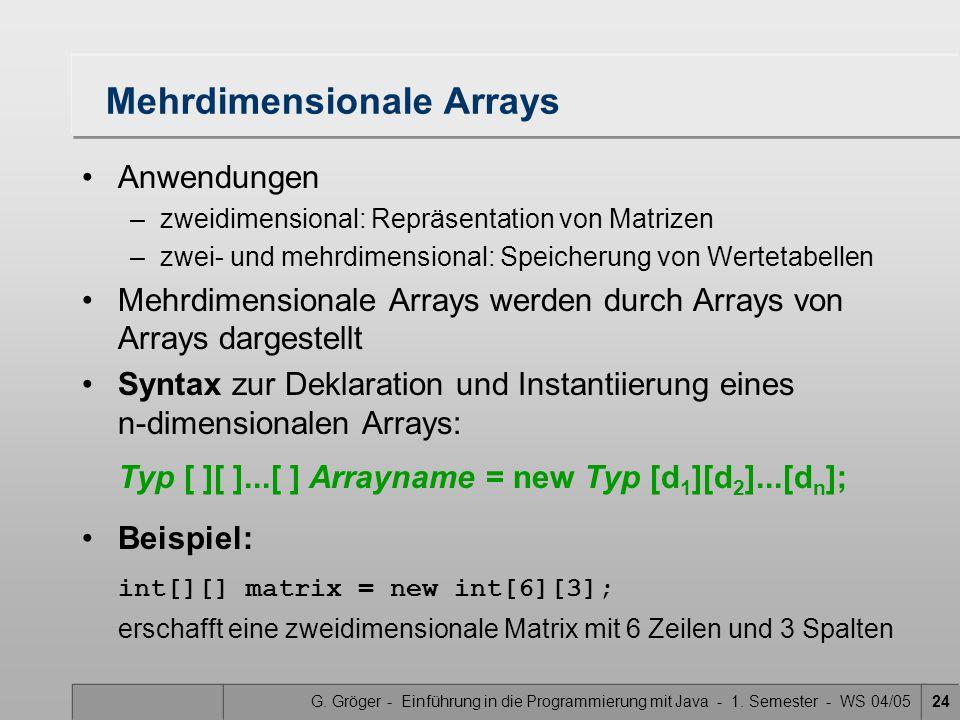 G. Gröger - Einführung in die Programmierung mit Java - 1. Semester - WS 04/0524 Mehrdimensionale Arrays Anwendungen –zweidimensional: Repräsentation