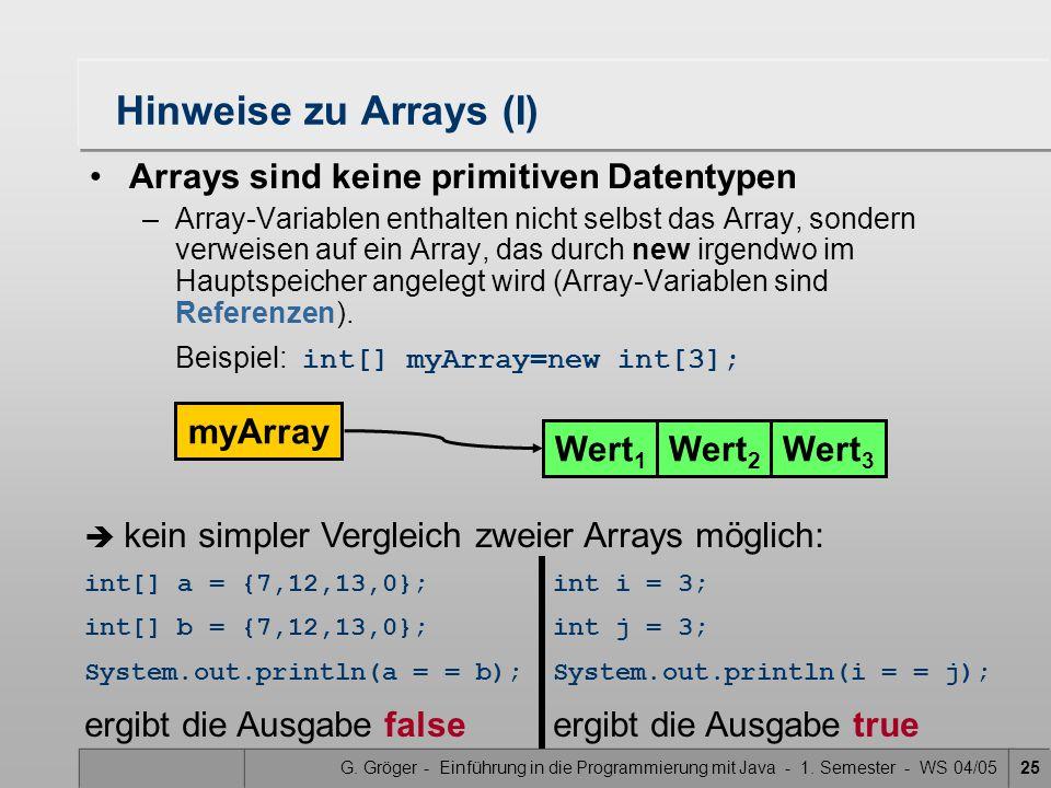 G. Gröger - Einführung in die Programmierung mit Java - 1. Semester - WS 04/0525 Hinweise zu Arrays (I) Arrays sind keine primitiven Datentypen –Array