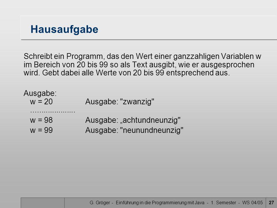 G. Gröger - Einführung in die Programmierung mit Java - 1. Semester - WS 04/0527 Hausaufgabe Schreibt ein Programm, das den Wert einer ganzzahligen Va