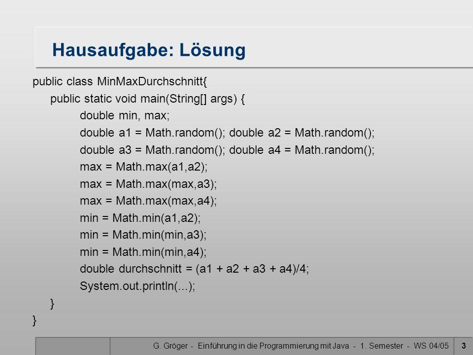G. Gröger - Einführung in die Programmierung mit Java - 1. Semester - WS 04/053 Hausaufgabe: Lösung public class MinMaxDurchschnitt{ public static voi