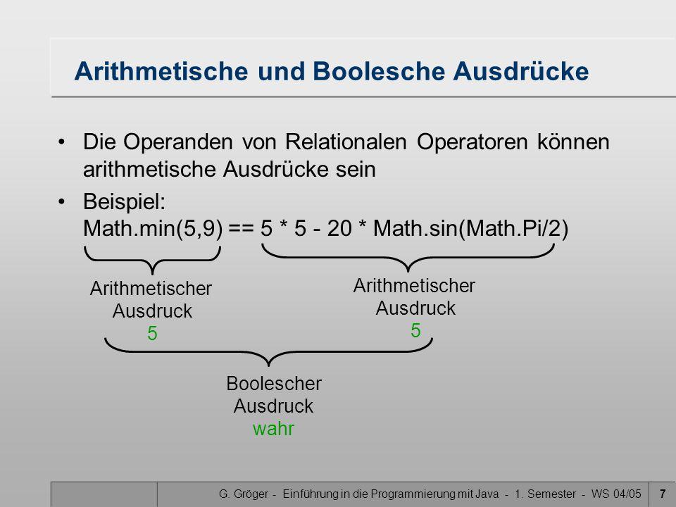 G. Gröger - Einführung in die Programmierung mit Java - 1. Semester - WS 04/057 Arithmetische und Boolesche Ausdrücke Die Operanden von Relationalen O