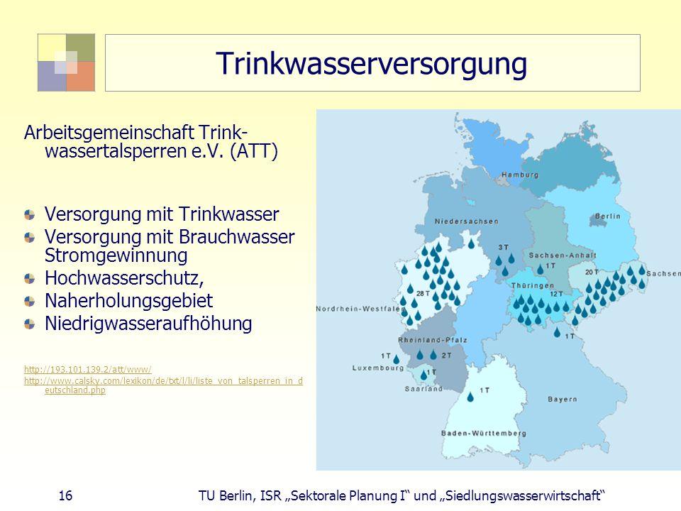 """16 TU Berlin, ISR """"Sektorale Planung I und """"Siedlungswasserwirtschaft Trinkwasserversorgung Arbeitsgemeinschaft Trink- wassertalsperren e.V."""