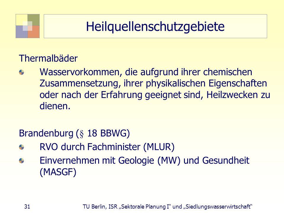 """31 TU Berlin, ISR """"Sektorale Planung I und """"Siedlungswasserwirtschaft Heilquellenschutzgebiete Thermalbäder Wasservorkommen, die aufgrund ihrer chemischen Zusammensetzung, ihrer physikalischen Eigenschaften oder nach der Erfahrung geeignet sind, Heilzwecken zu dienen."""