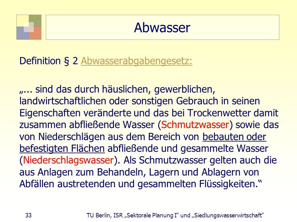 """33 TU Berlin, ISR """"Sektorale Planung I und """"Siedlungswasserwirtschaft Abwasser Definition § 2 Abwasserabgabengesetz:Abwasserabgabengesetz: """"..."""