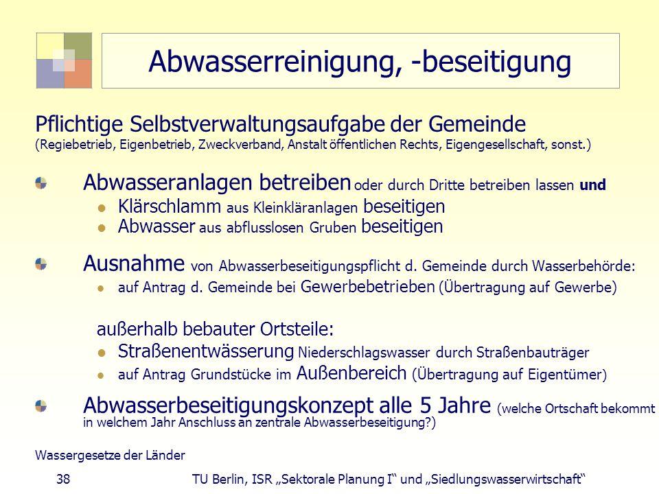 """38 TU Berlin, ISR """"Sektorale Planung I und """"Siedlungswasserwirtschaft Abwasserreinigung, -beseitigung Pflichtige Selbstverwaltungsaufgabe der Gemeinde (Regiebetrieb, Eigenbetrieb, Zweckverband, Anstalt öffentlichen Rechts, Eigengesellschaft, sonst.) Abwasseranlagen betreiben oder durch Dritte betreiben lassen und Klärschlamm aus Kleinkläranlagen beseitigen Abwasser aus abflusslosen Gruben beseitigen Ausnahme von Abwasserbeseitigungspflicht d."""