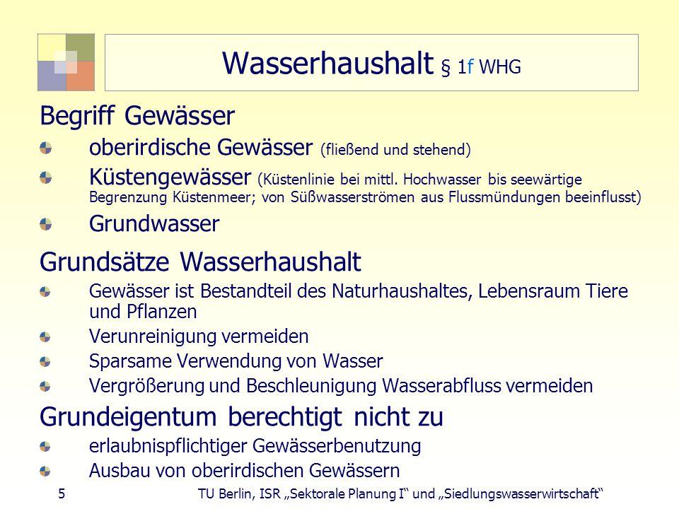 """5 TU Berlin, ISR """"Sektorale Planung I und """"Siedlungswasserwirtschaft Wasserhaushalt § 1f WHG Begriff Gewässer oberirdische Gewässer (fließend und stehend) Küstengewässer (Küstenlinie bei mittl."""