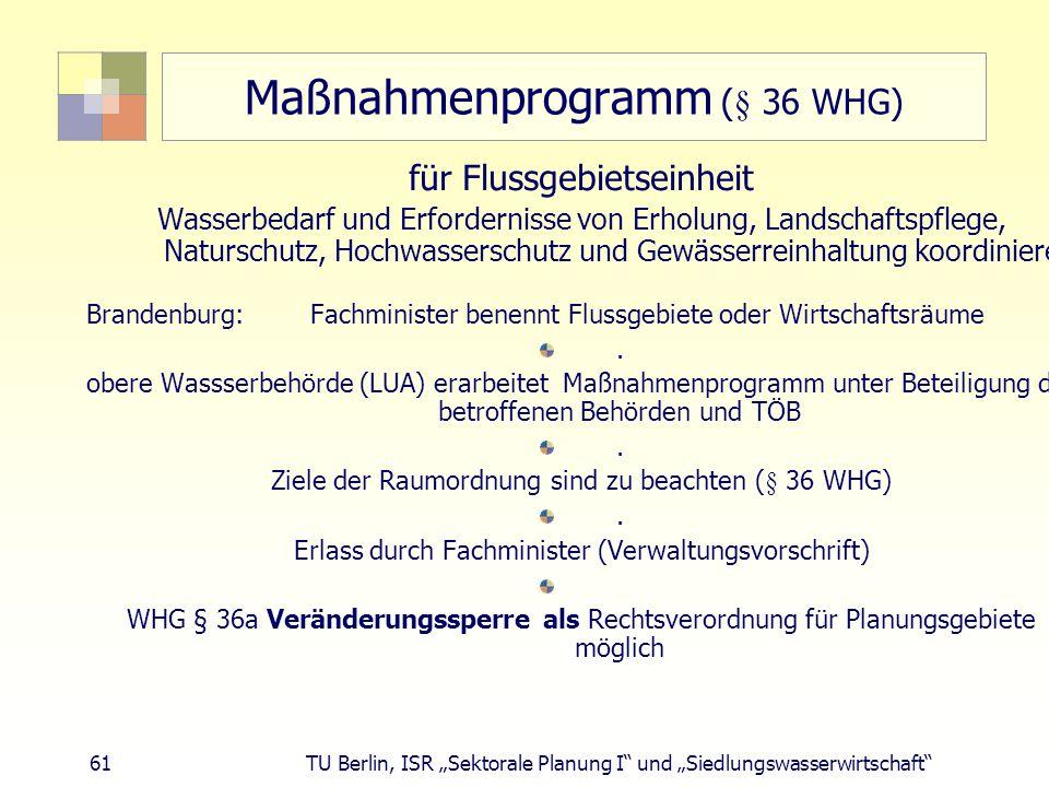 """61 TU Berlin, ISR """"Sektorale Planung I und """"Siedlungswasserwirtschaft Maßnahmenprogramm (§ 36 WHG) für Flussgebietseinheit Wasserbedarf und Erfordernisse von Erholung, Landschaftspflege, Naturschutz, Hochwasserschutz und Gewässerreinhaltung koordinieren Brandenburg: Fachminister benennt Flussgebiete oder Wirtschaftsräume."""