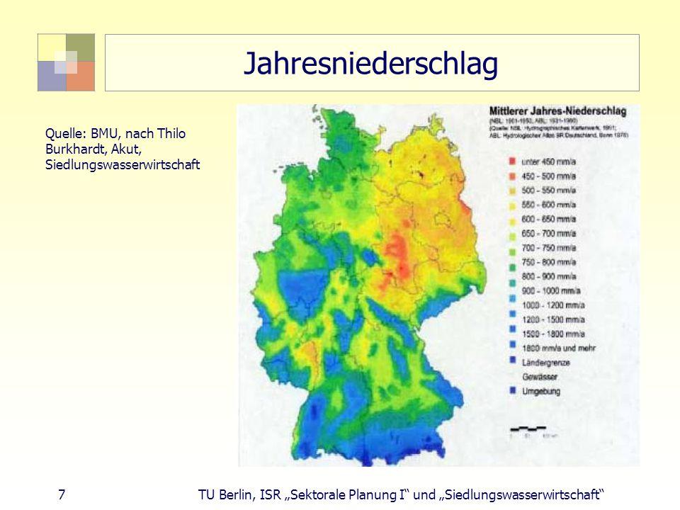 """7 TU Berlin, ISR """"Sektorale Planung I und """"Siedlungswasserwirtschaft Jahresniederschlag Quelle: BMU, nach Thilo Burkhardt, Akut, Siedlungswasserwirtschaft"""