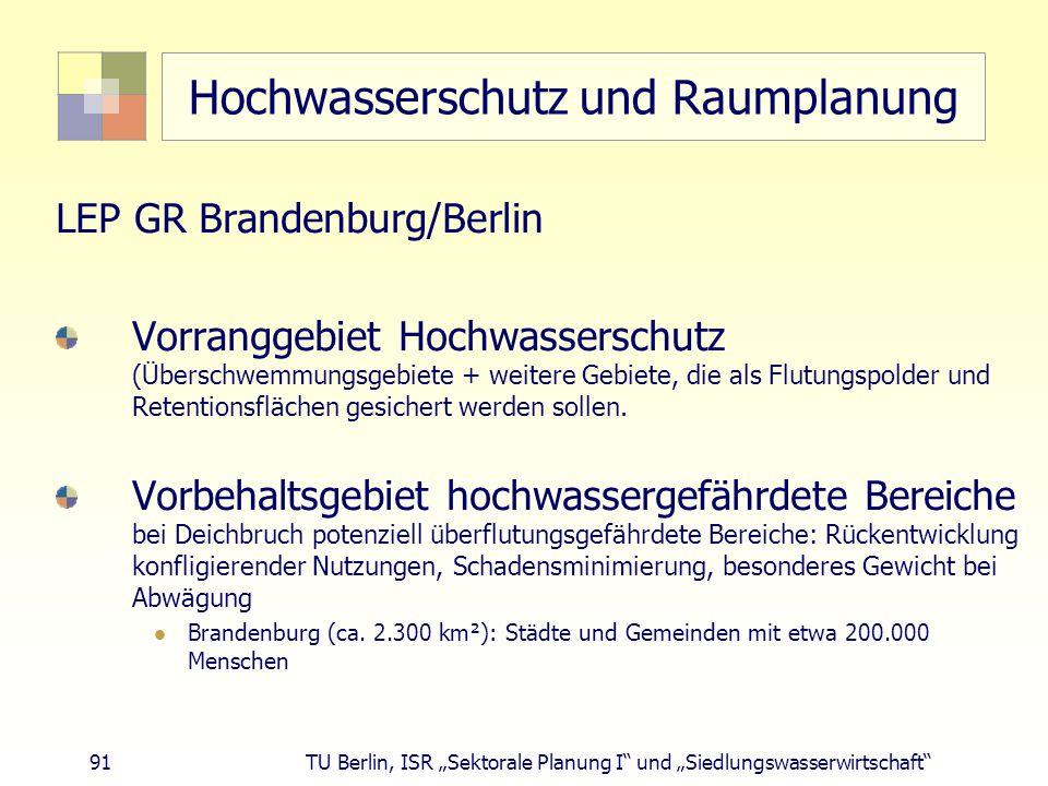 """91 TU Berlin, ISR """"Sektorale Planung I und """"Siedlungswasserwirtschaft Hochwasserschutz und Raumplanung LEP GR Brandenburg/Berlin Vorranggebiet Hochwasserschutz (Überschwemmungsgebiete + weitere Gebiete, die als Flutungspolder und Retentionsflächen gesichert werden sollen."""