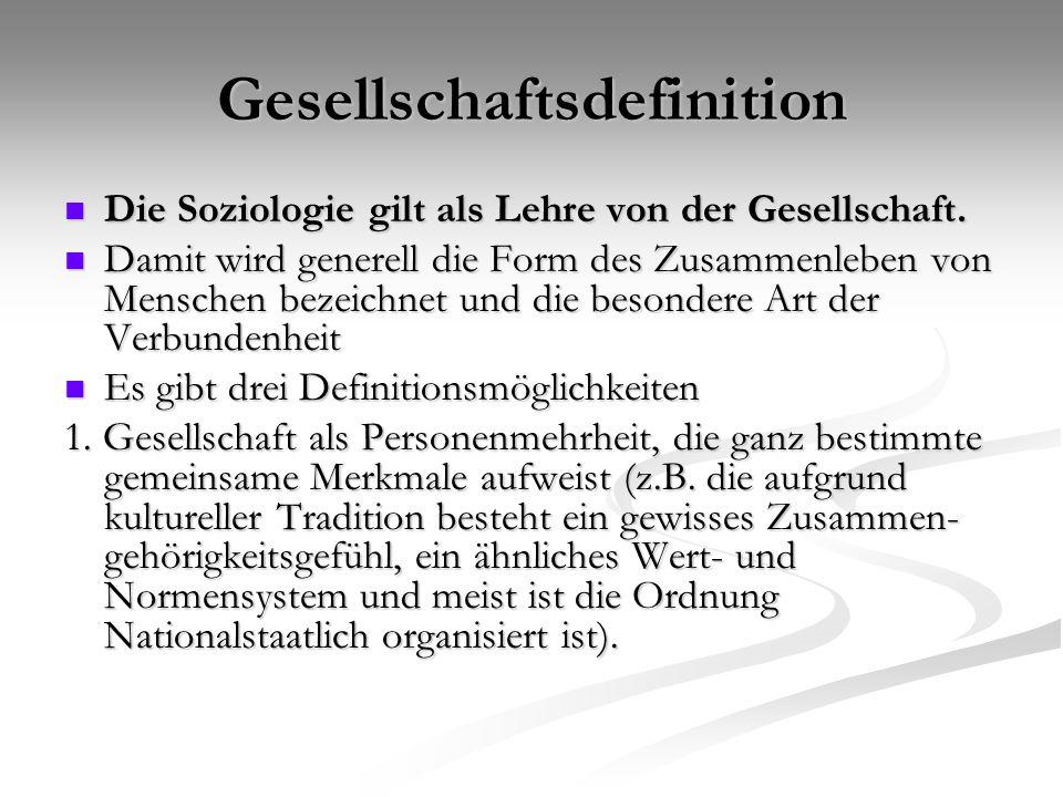 Gesellschaftsdefinition Die Soziologie gilt als Lehre von der Gesellschaft. Die Soziologie gilt als Lehre von der Gesellschaft. Damit wird generell di