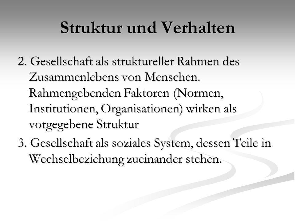 Struktur und Verhalten Entstehung sozialer Strukturen Entstehung sozialer Strukturen A als Randbedingungen, und V als Verhalten: A als Randbedingungen, und V als Verhalten: