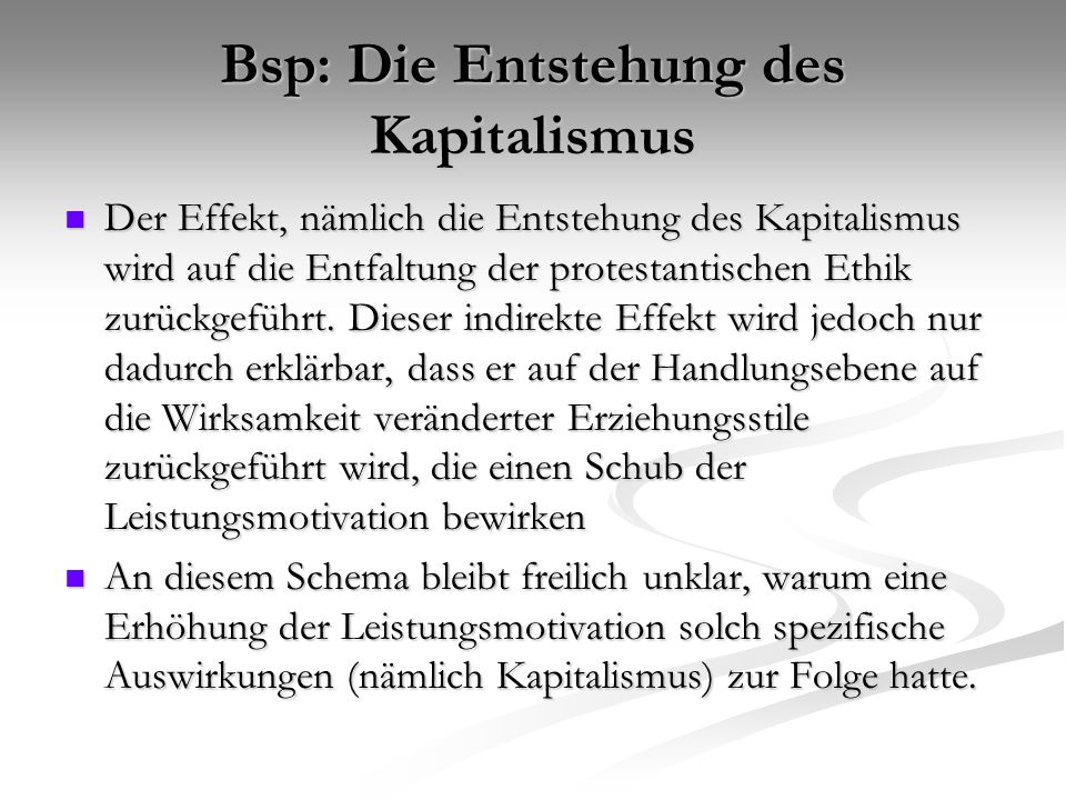 Der Effekt, nämlich die Entstehung des Kapitalismus wird auf die Entfaltung der protestantischen Ethik zurückgeführt. Dieser indirekte Effekt wird jed