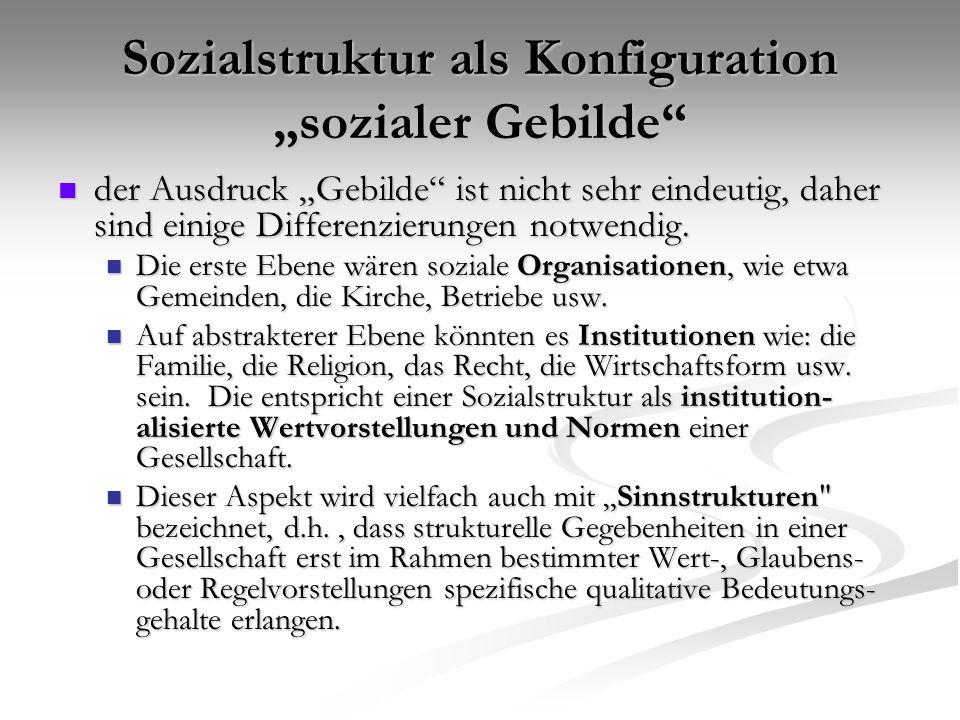 """Sozialstruktur als Konfiguration """"sozialer Gebilde"""" der Ausdruck """"Gebilde"""" ist nicht sehr eindeutig, daher sind einige Differenzierungen notwendig. de"""