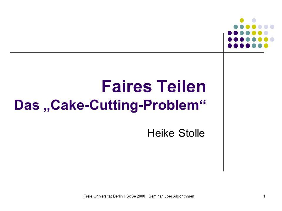 Freie Universität Berlin | SoSe 2008 | Seminar über Algorithmen42 Faires Teilen in endlich vielen Schritten (für n=4) Dieses bereits für n=4 Personen komplizierte Verfahren ist neidfrei und terminiert.