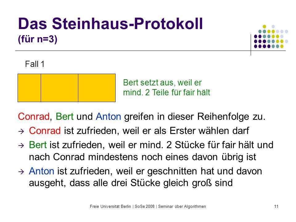 Freie Universität Berlin | SoSe 2008 | Seminar über Algorithmen11 Das Steinhaus-Protokoll (für n=3) Conrad, Bert und Anton greifen in dieser Reihenfol
