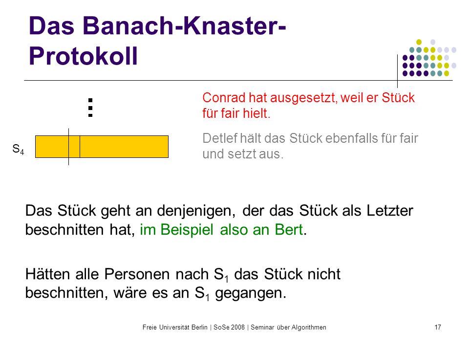 Freie Universität Berlin | SoSe 2008 | Seminar über Algorithmen17 Das Banach-Knaster- Protokoll S4S4 Conrad hat ausgesetzt, weil er Stück für fair hie