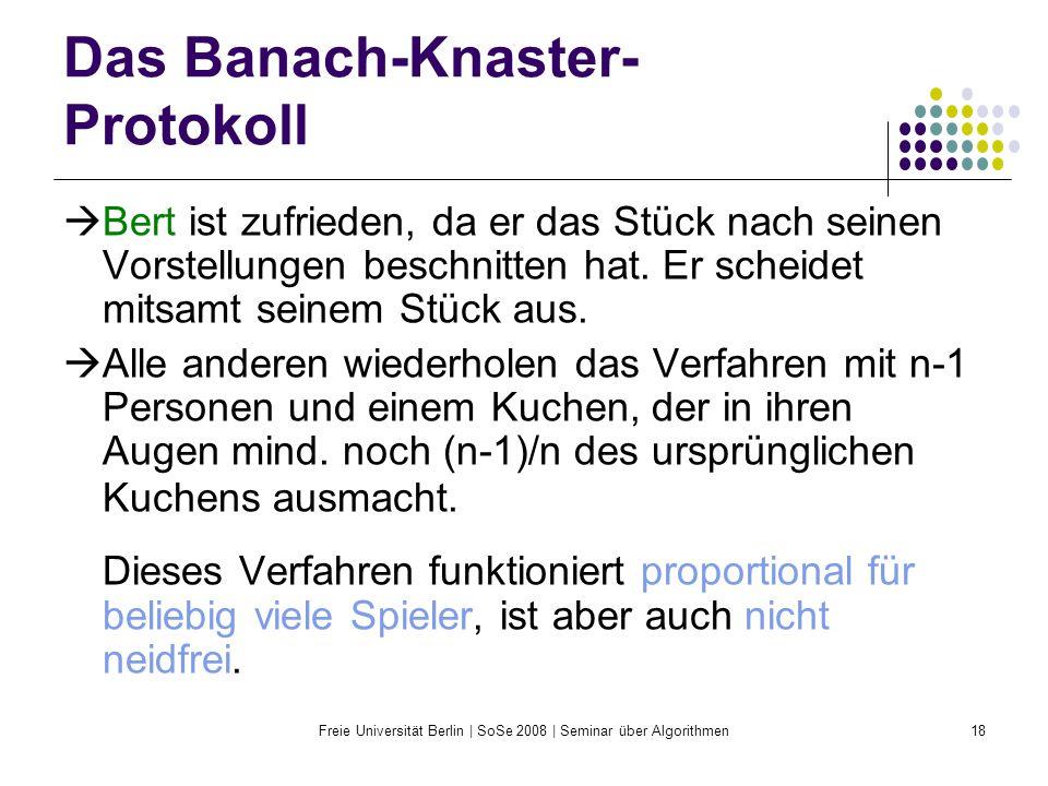 Freie Universität Berlin | SoSe 2008 | Seminar über Algorithmen18 Das Banach-Knaster- Protokoll  Bert ist zufrieden, da er das Stück nach seinen Vors