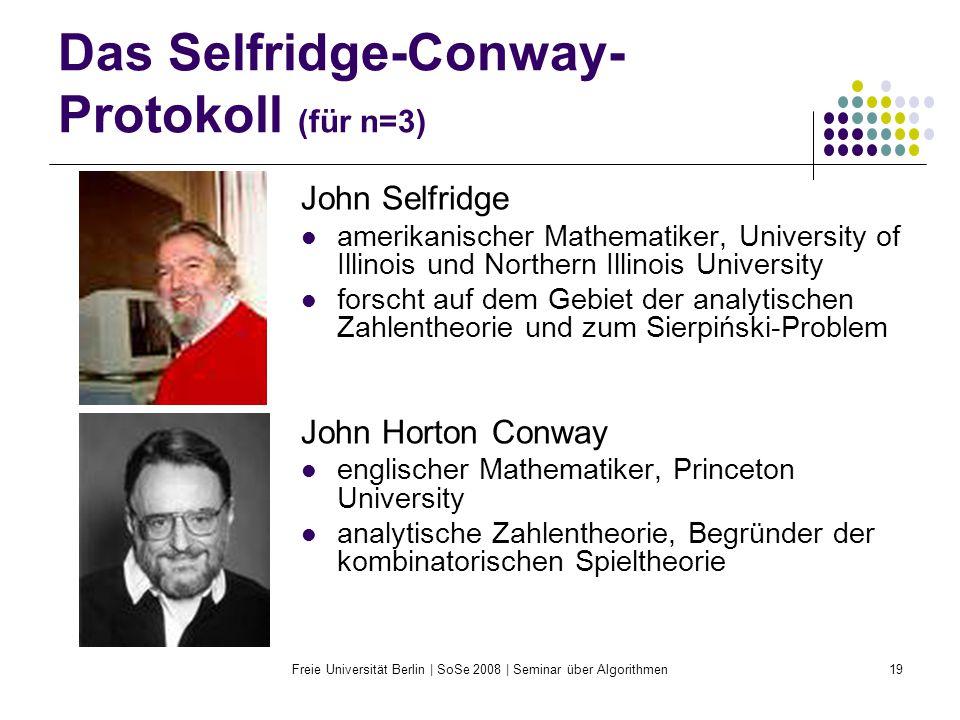 Freie Universität Berlin | SoSe 2008 | Seminar über Algorithmen19 Das Selfridge-Conway- Protokoll (für n=3) John Selfridge amerikanischer Mathematiker