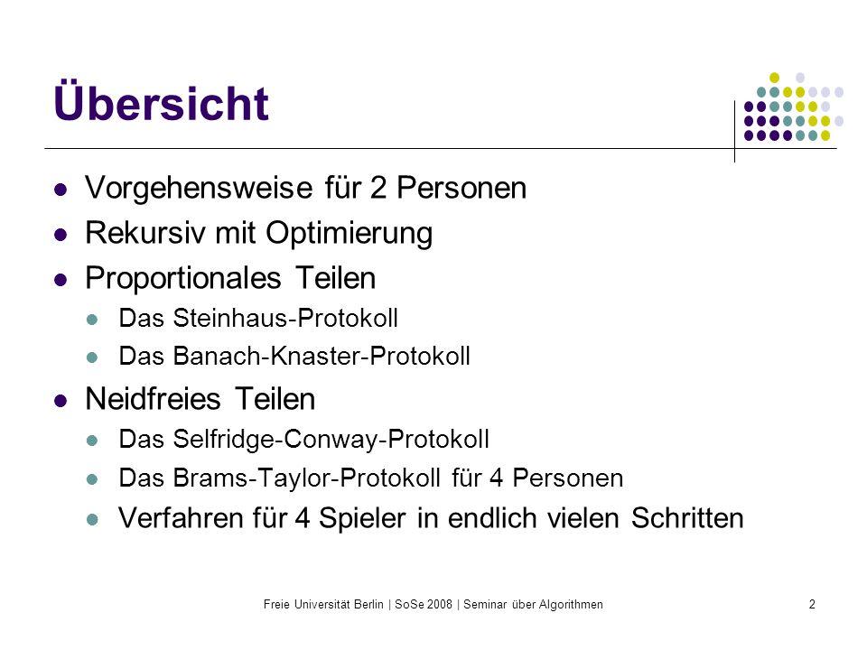 Freie Universität Berlin | SoSe 2008 | Seminar über Algorithmen3 Problemfeld Wie teile ich einen Kuchen unter beliebig vielen Personen so auf, dass ein jeder mit seinem Stück zufrieden und nicht neidisch auf jemand anderen ist (d.h.