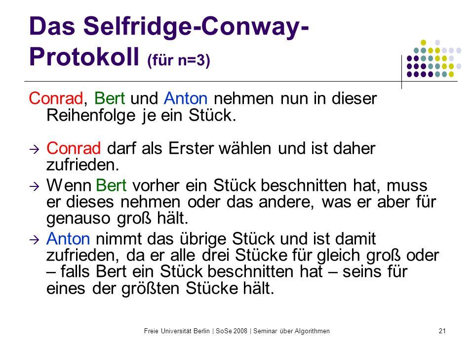 Freie Universität Berlin | SoSe 2008 | Seminar über Algorithmen21 Das Selfridge-Conway- Protokoll (für n=3) Conrad, Bert und Anton nehmen nun in diese
