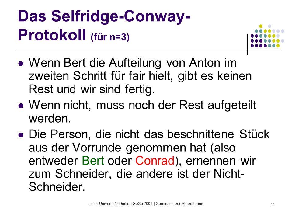 Freie Universität Berlin | SoSe 2008 | Seminar über Algorithmen22 Das Selfridge-Conway- Protokoll (für n=3) Wenn Bert die Aufteilung von Anton im zwei