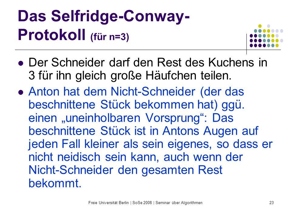 Freie Universität Berlin | SoSe 2008 | Seminar über Algorithmen23 Das Selfridge-Conway- Protokoll (für n=3) Der Schneider darf den Rest des Kuchens in