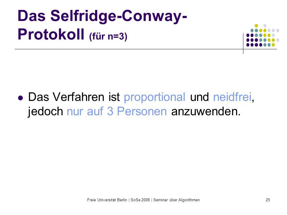 Freie Universität Berlin | SoSe 2008 | Seminar über Algorithmen25 Das Selfridge-Conway- Protokoll (für n=3) Das Verfahren ist proportional und neidfre