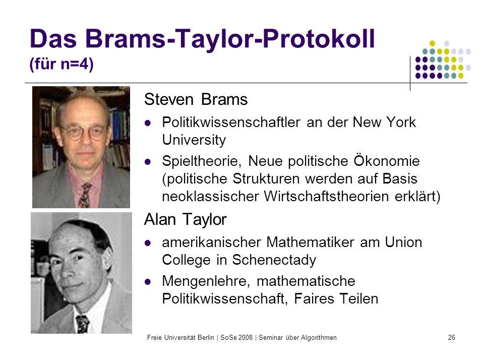 Freie Universität Berlin | SoSe 2008 | Seminar über Algorithmen26 Das Brams-Taylor-Protokoll (für n=4) Steven Brams Politikwissenschaftler an der New