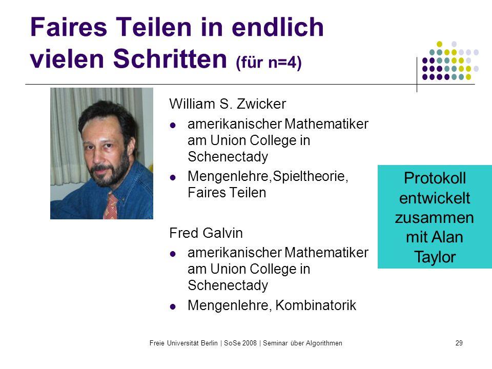 Freie Universität Berlin | SoSe 2008 | Seminar über Algorithmen29 Faires Teilen in endlich vielen Schritten (für n=4) William S. Zwicker amerikanische