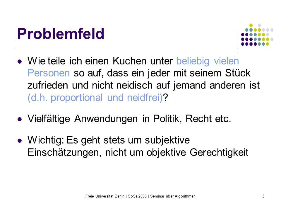 Freie Universität Berlin | SoSe 2008 | Seminar über Algorithmen3 Problemfeld Wie teile ich einen Kuchen unter beliebig vielen Personen so auf, dass ei