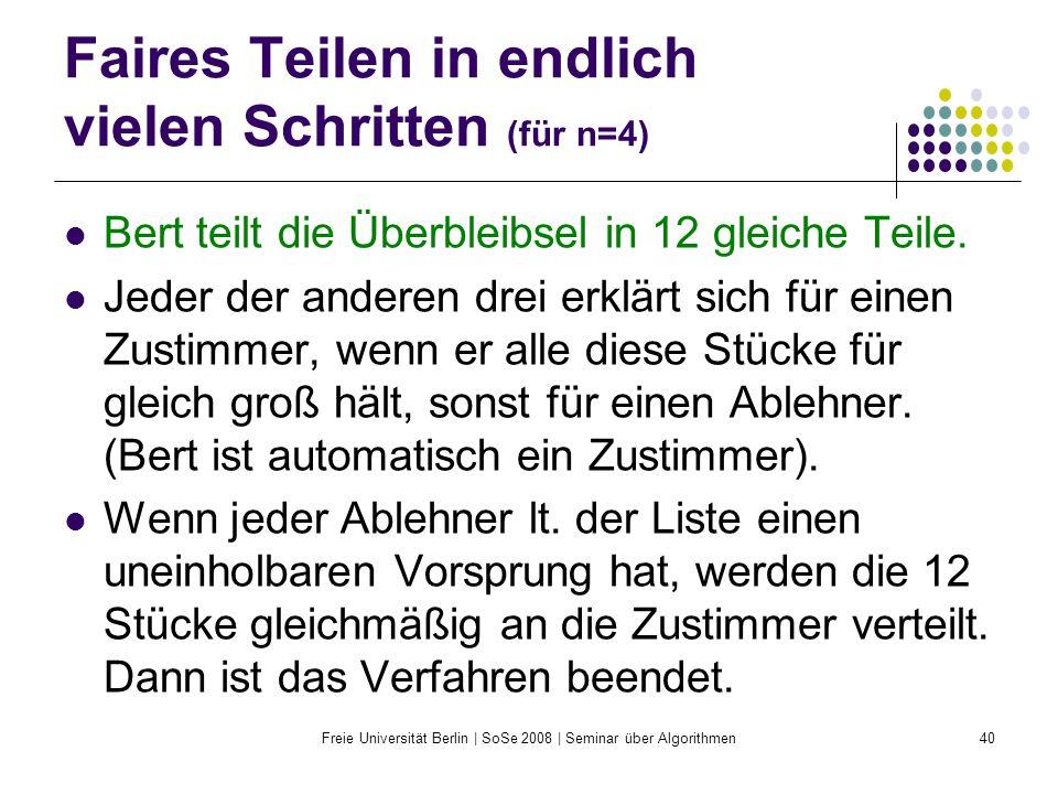 Freie Universität Berlin | SoSe 2008 | Seminar über Algorithmen40 Faires Teilen in endlich vielen Schritten (für n=4) Bert teilt die Überbleibsel in 1