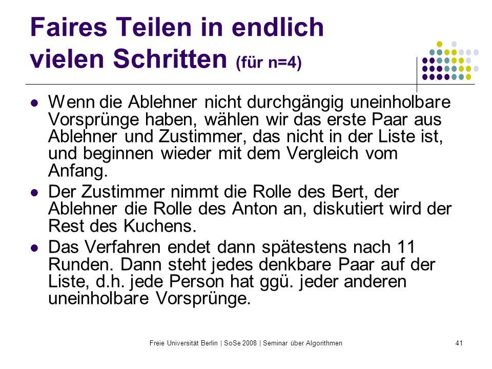Freie Universität Berlin | SoSe 2008 | Seminar über Algorithmen41 Faires Teilen in endlich vielen Schritten (für n=4) Wenn die Ablehner nicht durchgän