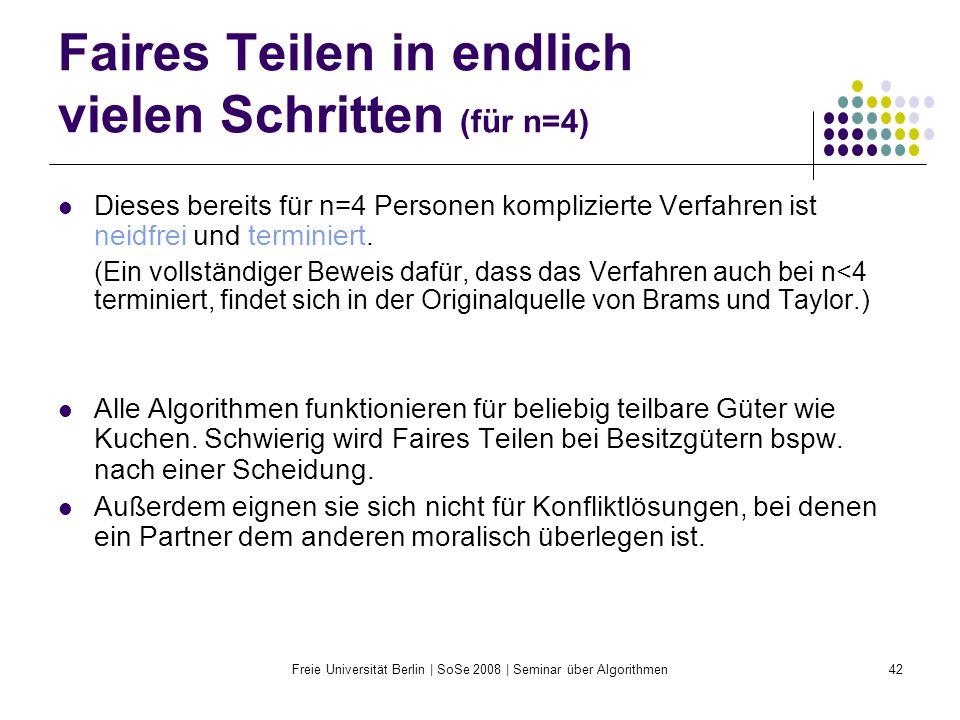 Freie Universität Berlin | SoSe 2008 | Seminar über Algorithmen42 Faires Teilen in endlich vielen Schritten (für n=4) Dieses bereits für n=4 Personen