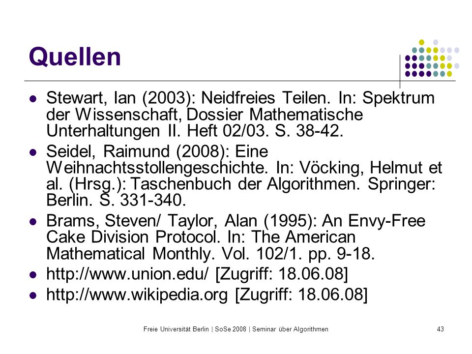 Freie Universität Berlin | SoSe 2008 | Seminar über Algorithmen43 Quellen Stewart, Ian (2003): Neidfreies Teilen.