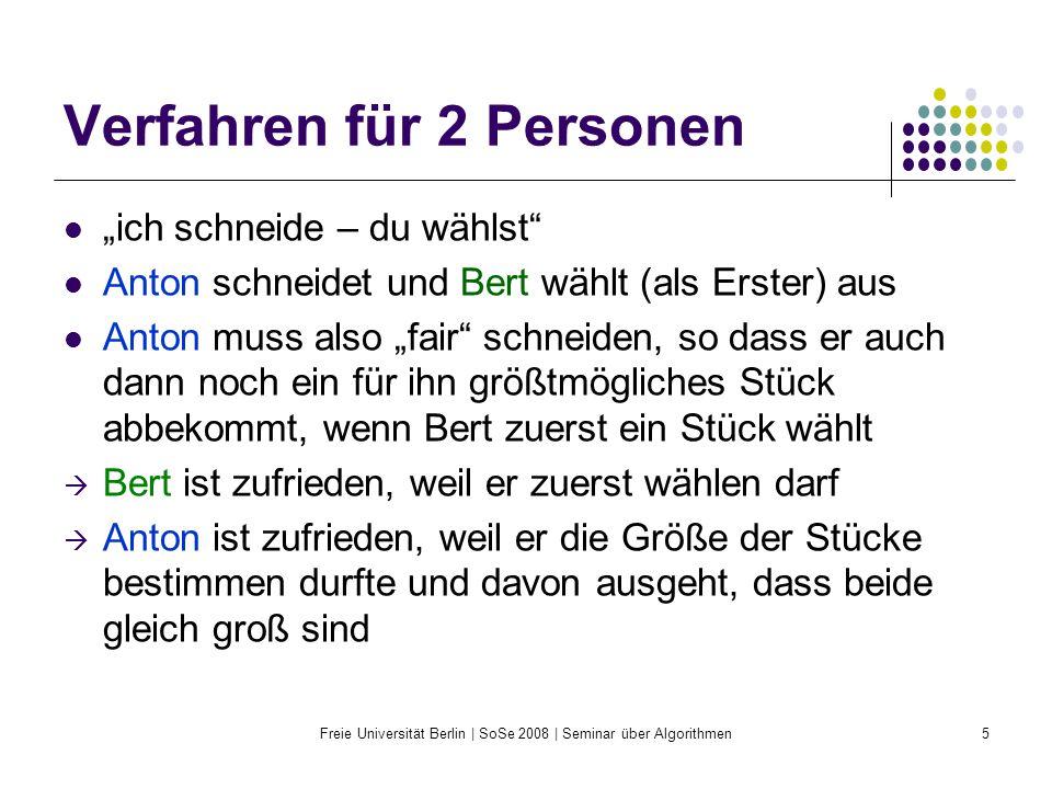 Freie Universität Berlin | SoSe 2008 | Seminar über Algorithmen16 Das Banach-Knaster- Protokoll n Personen S 1, S 2, … S n Anton schneidet faires Stück (¼) ab Bert findet Antons Stück zu groß und macht es nach seiner Auffassung fair, indem er es verkleinert.