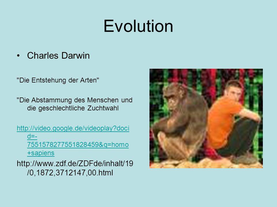 Evolution Charles Darwin Die Entstehung der Arten Die Abstammung des Menschen und die geschlechtliche Zuchtwahl http://video.google.de/videoplay?doci d=- 7551578277551828459&q=homo +sapiens http://www.zdf.de/ZDFde/inhalt/19 /0,1872,3712147,00.html