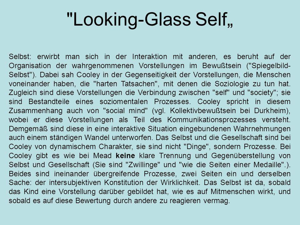 """Looking-Glass Self"""" Selbst: erwirbt man sich in der Interaktion mit anderen, es beruht auf der Organisation der wahrgenommenen Vorstellungen im Bewußtsein ( Spiegelbild- Selbst )."""
